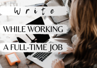 How to Make the Time to Write While Working a Full-Time Job