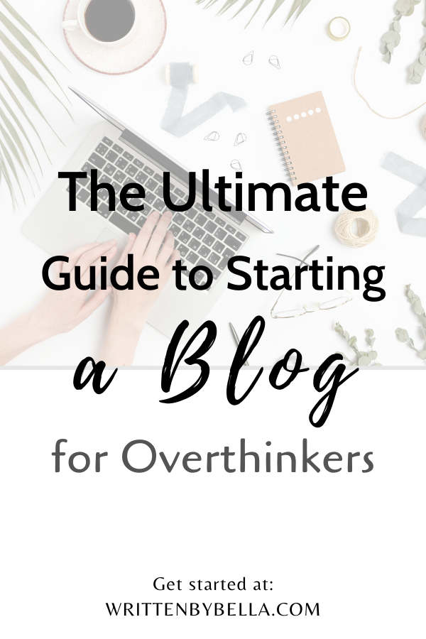 The Ultimate Guide to Starting a Blog for Overthinkers